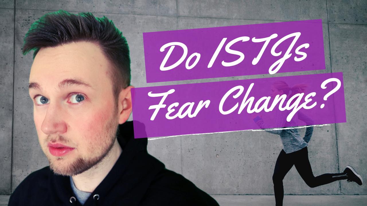 ISTJ Fear of Change