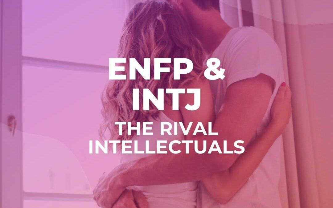 ENFP INTJ Relationship – The Rival Intellectuals