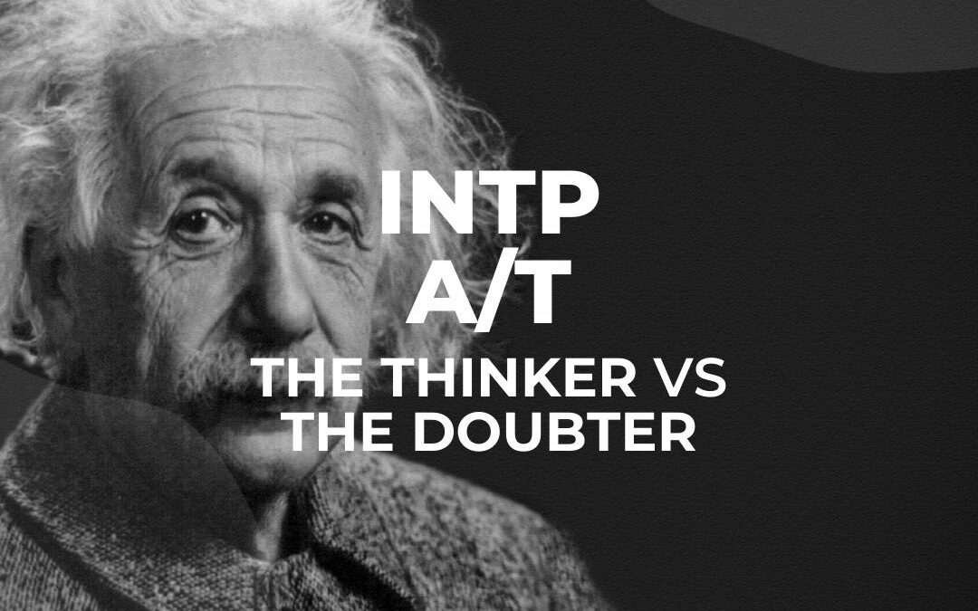 INTP A 'Thinker' vs INTP T 'Doubter'