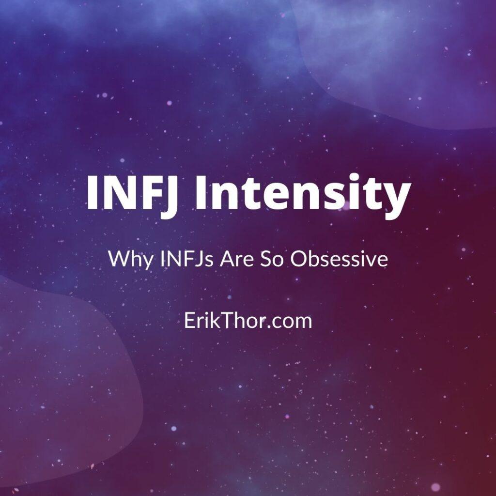 INFJ Intensity, Are INFJs Intense, INFJ Obsessiveness, INFJ Gaze, Are INFJs Obsessive?