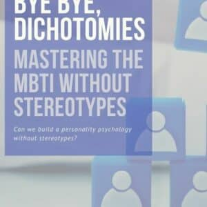 Bye bye Dichotomies, MBTI February 2021 ebook, mastering the mbti without stereotypes ebook